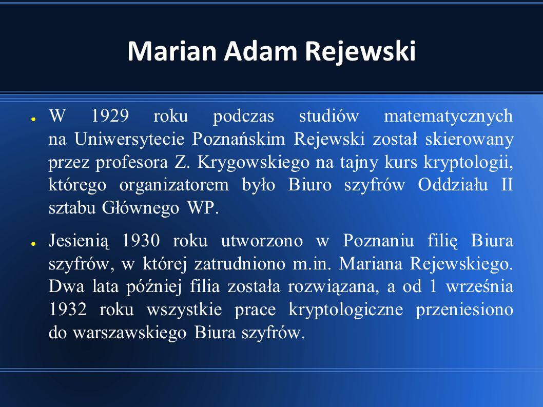 Marian Adam Rejewski ● Od września 1932 roku Rejewski zaczął pracować nad Enigmą w ciągu kilku tygodni odkrywając sposób okablowania wirników niemieckiej maszyny szyfrującej.