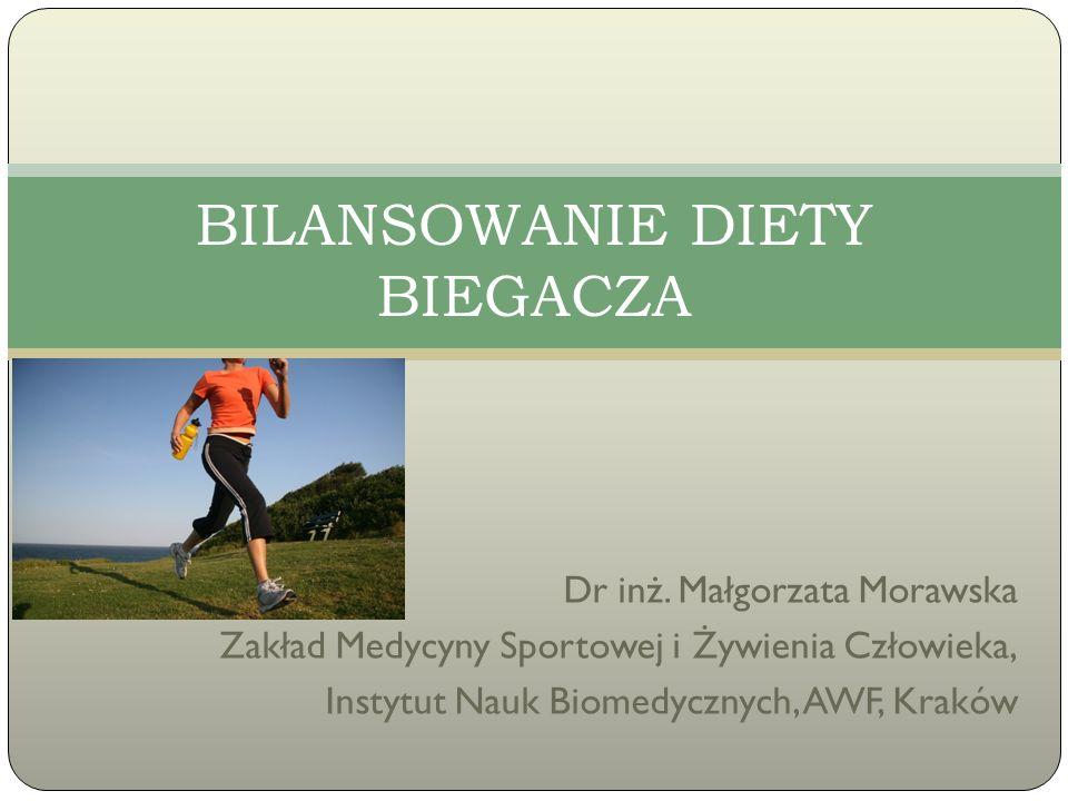 Dr inż. Małgorzata Morawska Zakład Medycyny Sportowej i Żywienia Człowieka, Instytut Nauk Biomedycznych, AWF, Kraków BILANSOWANIE DIETY BIEGACZA