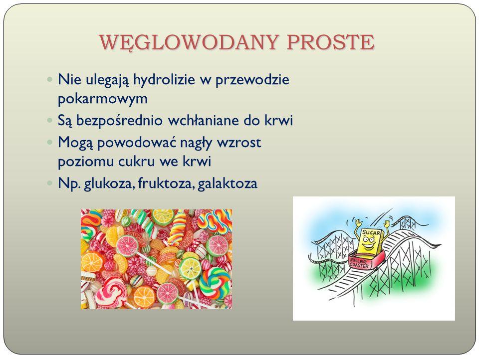 Nie ulegają hydrolizie w przewodzie pokarmowym Są bezpośrednio wchłaniane do krwi Mogą powodować nagły wzrost poziomu cukru we krwi Np. glukoza, frukt