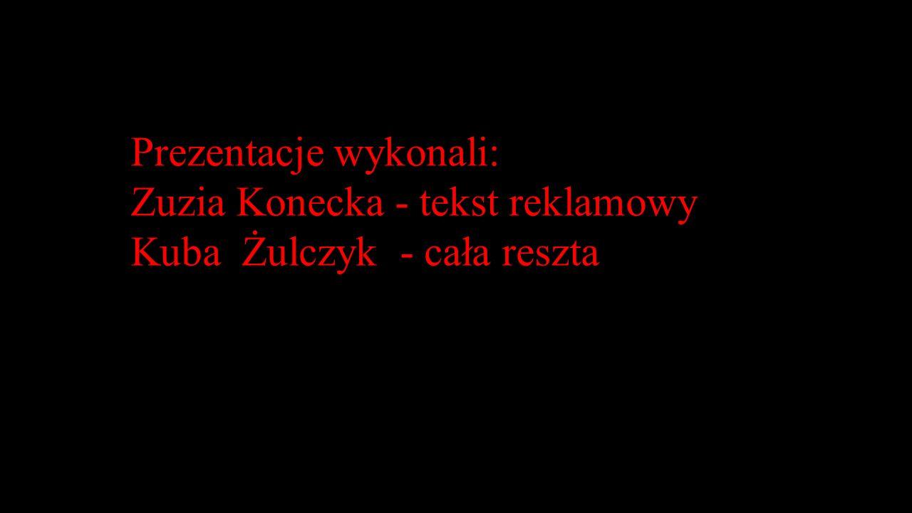 Prezentacje wykonali: Zuzia Konecka - tekst reklamowy Kuba Żulczyk - cała reszta