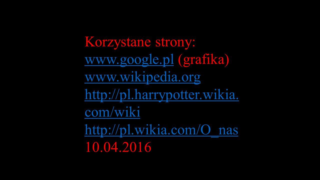 Korzystane strony: www.google.plwww.google.pl (grafika) www.wikipedia.org http://pl.harrypotter.wikia. com/wiki http://pl.wikia.com/O_nas 10.04.2016