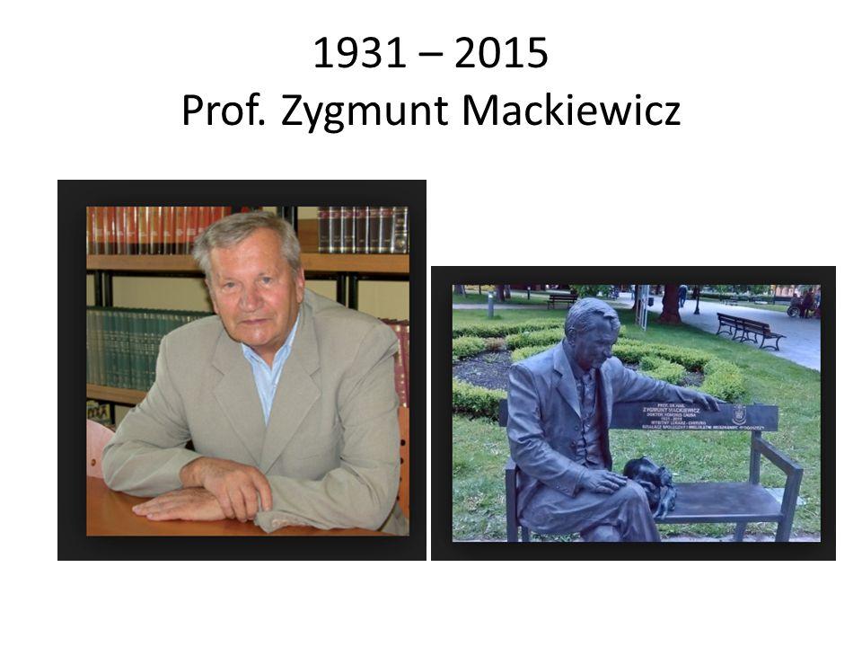 1931 – 2015 Prof. Zygmunt Mackiewicz
