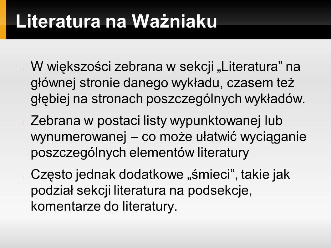 """Literatura na Ważniaku W większości zebrana w sekcji """"Literatura na głównej stronie danego wykładu, czasem też głębiej na stronach poszczególnych wykładów."""