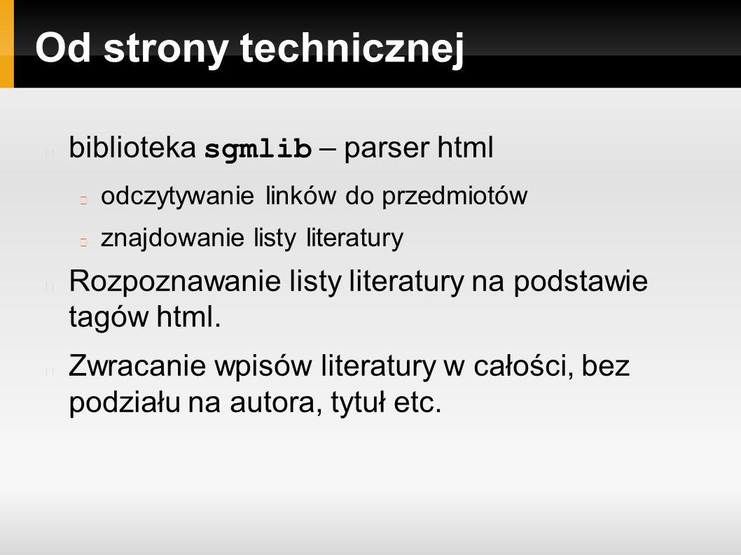 Od strony technicznej biblioteka sgmlib – parser html odczytywanie linków do przedmiotów znajdowanie listy literatury Rozpoznawanie listy literatury na podstawie tagów html.