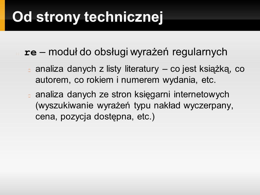 Od strony technicznej re – moduł do obsługi wyrażeń regularnych analiza danych z listy literatury – co jest książką, co autorem, co rokiem i numerem wydania, etc.