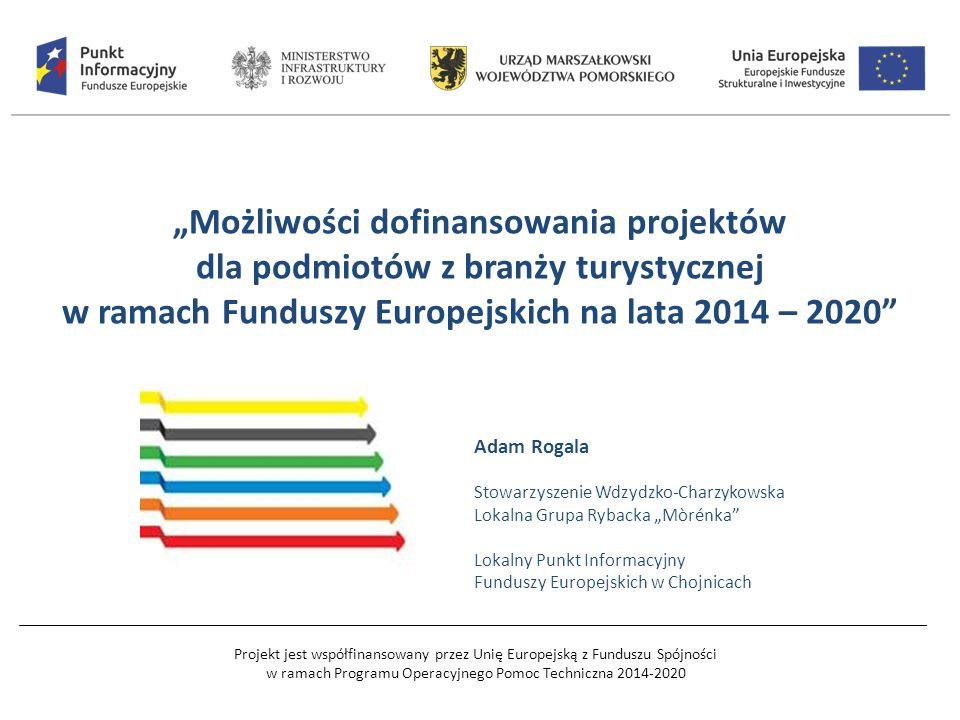 """Projekt jest współfinansowany przez Unię Europejską z Funduszu Spójności w ramach Programu Operacyjnego Pomoc Techniczna 2014-2020 """"Możliwości dofinansowania projektów dla podmiotów z branży turystycznej w ramach Funduszy Europejskich na lata 2014 – 2020 Adam Rogala Stowarzyszenie Wdzydzko-Charzykowska Lokalna Grupa Rybacka """"Mòrénka Lokalny Punkt Informacyjny Funduszy Europejskich w Chojnicach"""
