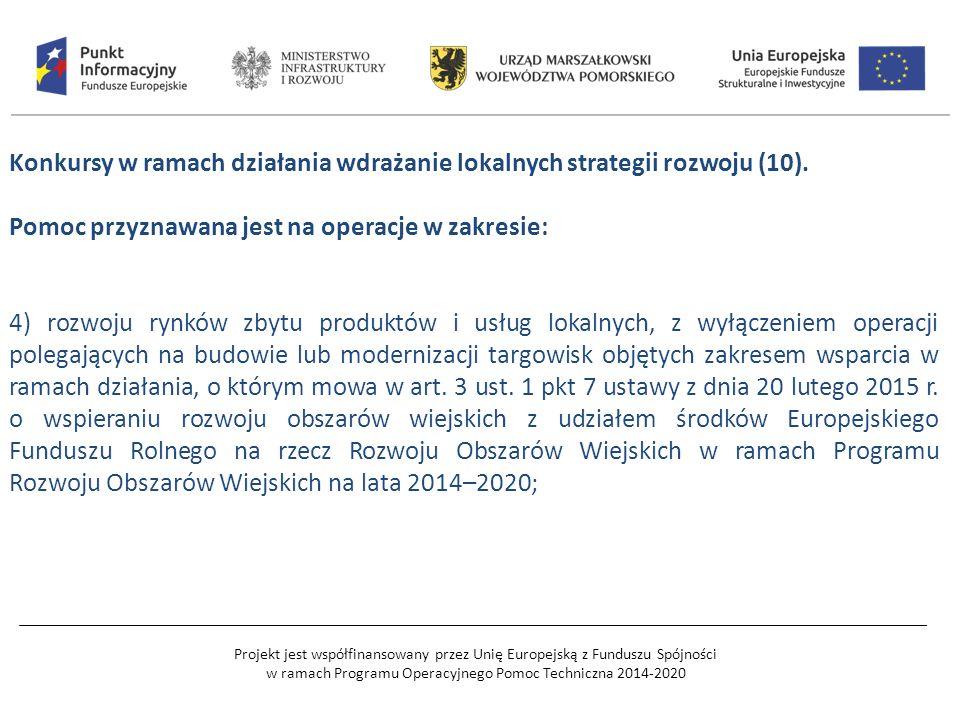 Projekt jest współfinansowany przez Unię Europejską z Funduszu Spójności w ramach Programu Operacyjnego Pomoc Techniczna 2014-2020 Konkursy w ramach działania wdrażanie lokalnych strategii rozwoju (10).