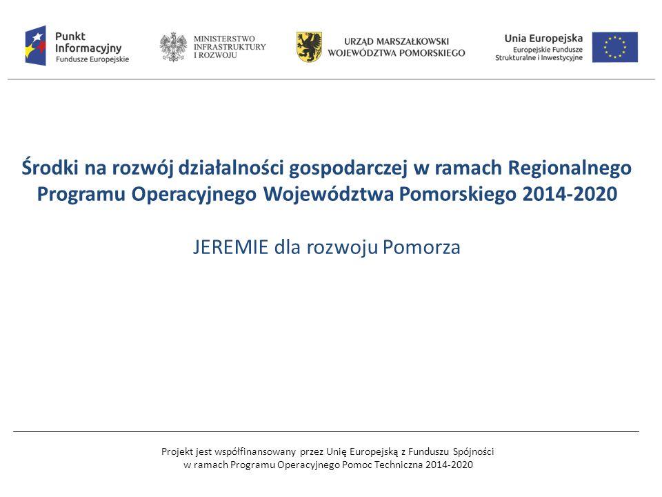 Projekt jest współfinansowany przez Unię Europejską z Funduszu Spójności w ramach Programu Operacyjnego Pomoc Techniczna 2014-2020 Środki na rozwój działalności gospodarczej w ramach Regionalnego Programu Operacyjnego Województwa Pomorskiego 2014-2020 JEREMIE dla rozwoju Pomorza