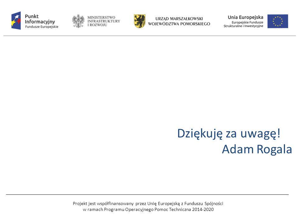 Projekt jest współfinansowany przez Unię Europejską z Funduszu Spójności w ramach Programu Operacyjnego Pomoc Techniczna 2014-2020 Dziękuję za uwagę.