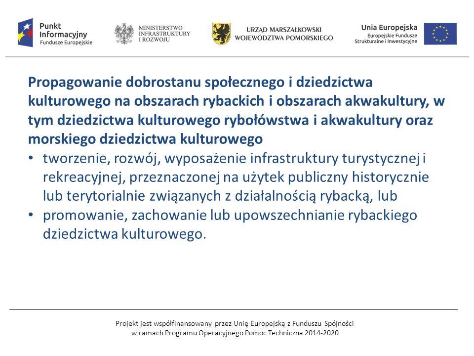 Projekt jest współfinansowany przez Unię Europejską z Funduszu Spójności w ramach Programu Operacyjnego Pomoc Techniczna 2014-2020 Propagowanie dobrostanu społecznego i dziedzictwa kulturowego na obszarach rybackich i obszarach akwakultury, w tym dziedzictwa kulturowego rybołówstwa i akwakultury oraz morskiego dziedzictwa kulturowego tworzenie, rozwój, wyposażenie infrastruktury turystycznej i rekreacyjnej, przeznaczonej na użytek publiczny historycznie lub terytorialnie związanych z działalnością rybacką, lub promowanie, zachowanie lub upowszechnianie rybackiego dziedzictwa kulturowego.
