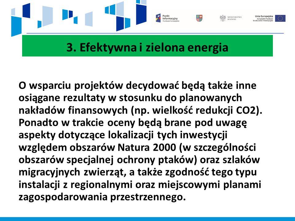 3. Efektywna i zielona energia O wsparciu projektów decydować będą także inne osiągane rezultaty w stosunku do planowanych nakładów finansowych (np. w