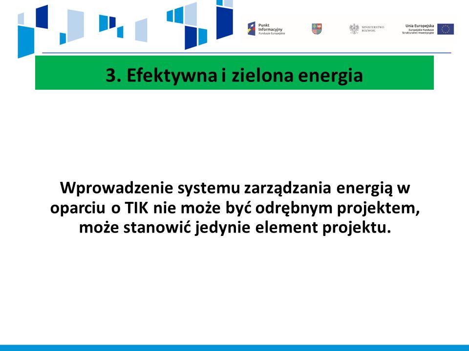 3. Efektywna i zielona energia Wprowadzenie systemu zarządzania energią w oparciu o TIK nie może być odrębnym projektem, może stanowić jedynie element