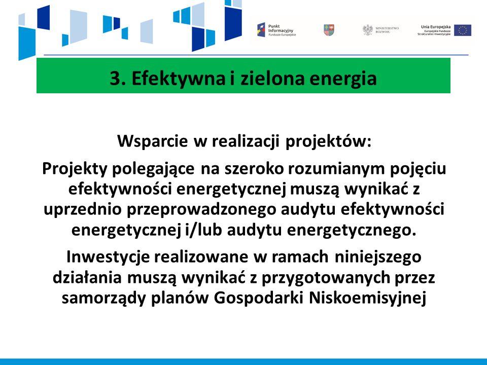 3. Efektywna i zielona energia Wsparcie w realizacji projektów: Projekty polegające na szeroko rozumianym pojęciu efektywności energetycznej muszą wyn