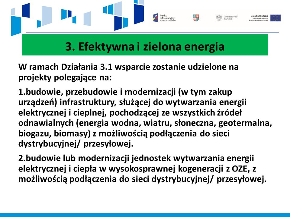 3. Efektywna i zielona energia W ramach Działania 3.1 wsparcie zostanie udzielone na projekty polegające na: 1.budowie, przebudowie i modernizacji (w