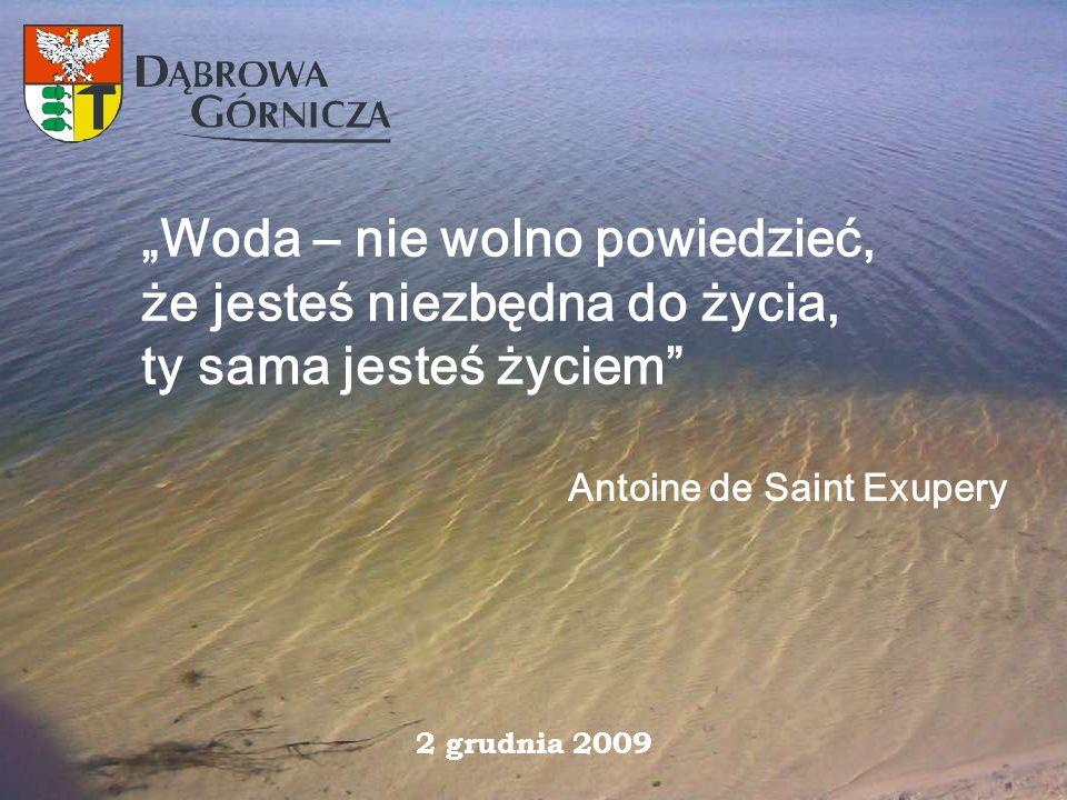 """""""Woda – nie wolno powiedzieć, że jesteś niezbędna do życia, ty sama jesteś życiem"""" Antoine de Saint Exupery 2 grudnia 2009"""