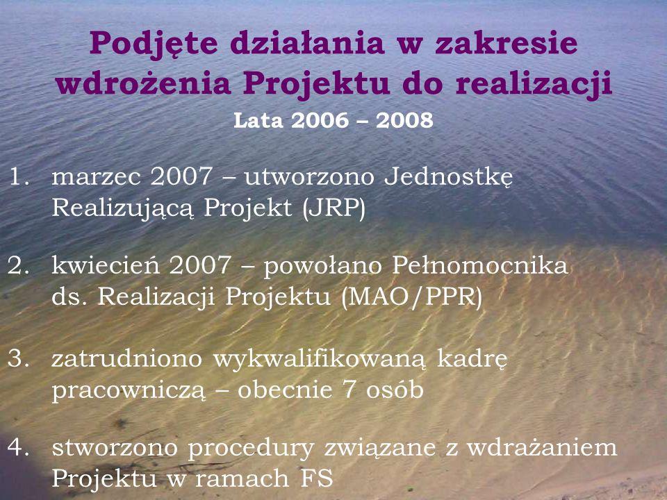Podjęte działania w zakresie wdrożenia Projektu do realizacji Lata 2006 – 2008 1.marzec 2007 – utworzono Jednostkę Realizującą Projekt (JRP) 2.kwiecień 2007 – powołano Pełnomocnika ds.