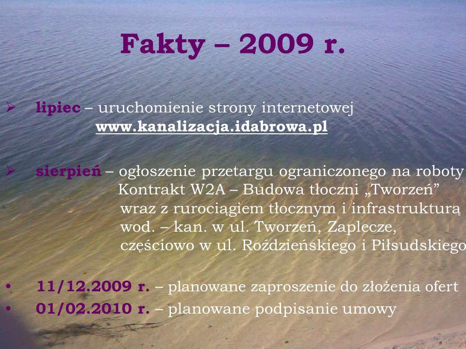 Fakty – 2009 r.  lipiec – uruchomienie strony internetowej www.kanalizacja.idabrowa.pl  sierpień – ogłoszenie przetargu ograniczonego na roboty Kont
