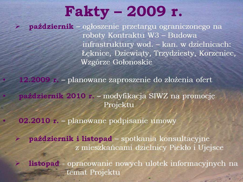 Fakty – 2009 r.  październik – ogłoszenie przetargu ograniczonego na roboty Kontraktu W3 – Budowa infrastruktury wod. – kan. w dzielnicach: Łęknice,