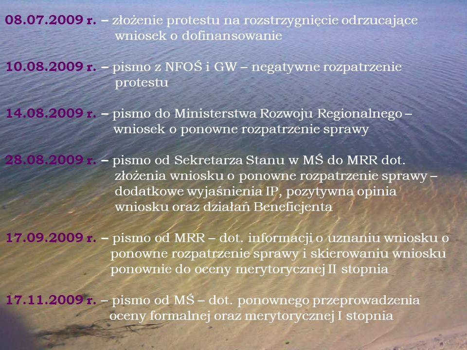 08.07.2009 r. – złożenie protestu na rozstrzygnięcie odrzucające wniosek o dofinansowanie 10.08.2009 r. – pismo z NFOŚ i GW – negatywne rozpatrzenie p
