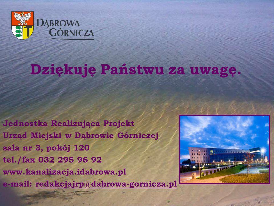 Jednostka Realizująca Projekt Urząd Miejski w Dąbrowie Górniczej sala nr 3, pokój 120 tel./fax 032 295 96 92 www.kanalizacja.idabrowa.pl e-mail: redakcjajrp@dabrowa-gornicza.pl Dziękuję Państwu za uwagę.