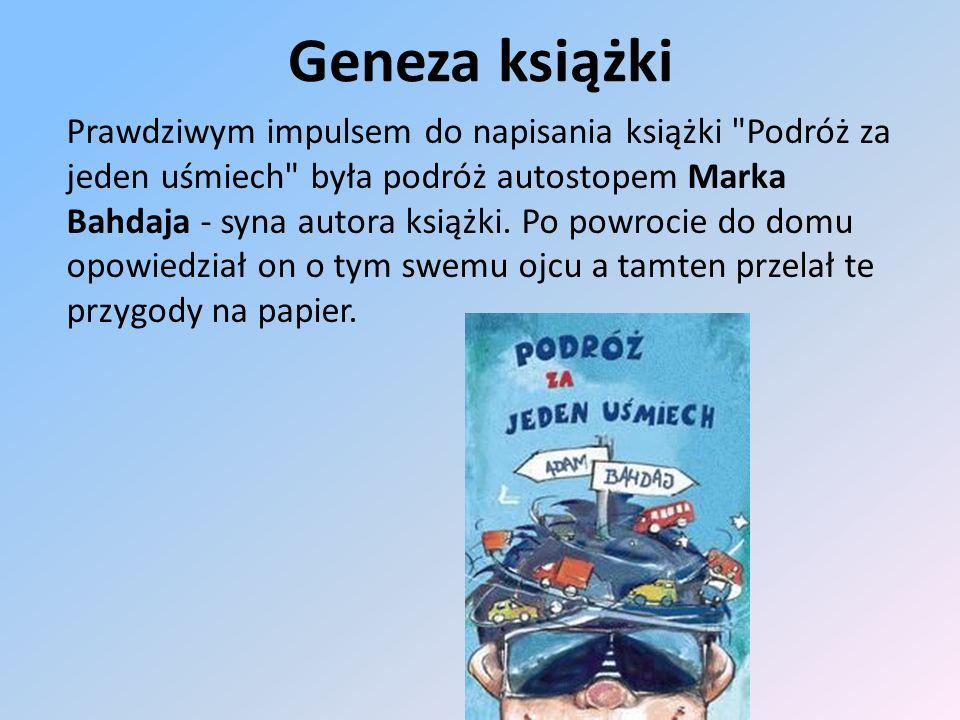 Geneza książki Prawdziwym impulsem do napisania książki Podróż za jeden uśmiech była podróż autostopem Marka Bahdaja - syna autora książki.