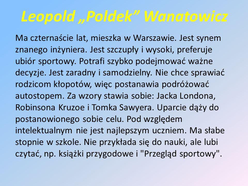 """Leopold """"Poldek Wanatowicz Ma czternaście lat, mieszka w Warszawie."""