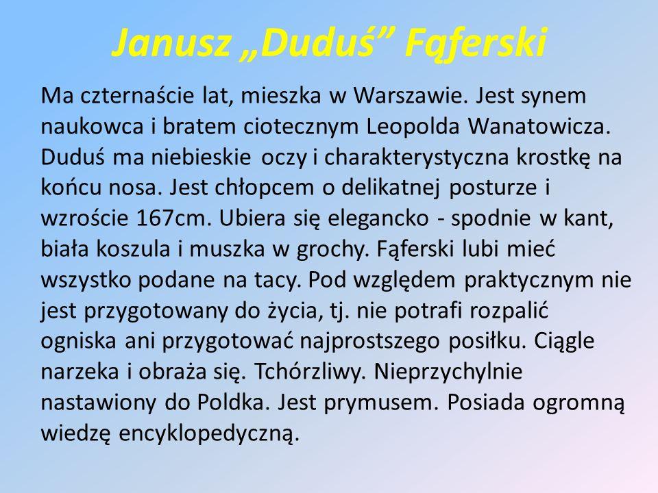 """Janusz """"Duduś Fąferski Ma czternaście lat, mieszka w Warszawie."""