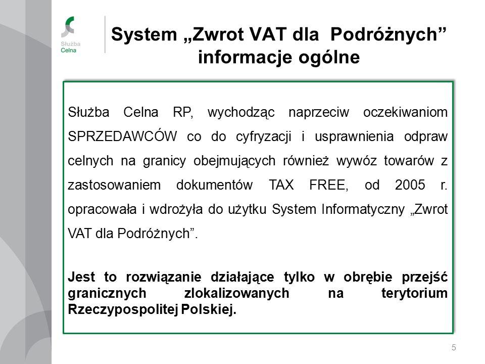 """System """"Zwrot VAT dla Podróżnych informacje ogólne 5 Służba Celna RP, wychodząc naprzeciw oczekiwaniom SPRZEDAWCÓW co do cyfryzacji i usprawnienia odpraw celnych na granicy obejmujących również wywóz towarów z zastosowaniem dokumentów TAX FREE, od 2005 r."""
