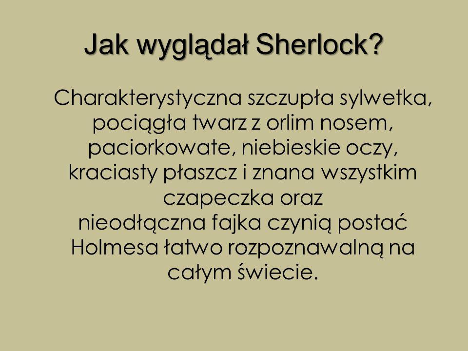 Jak wyglądał Sherlock? Charakterystyczna szczupła sylwetka, pociągła twarz z orlim nosem, paciorkowate, niebieskie oczy, kraciasty płaszcz i znana wsz