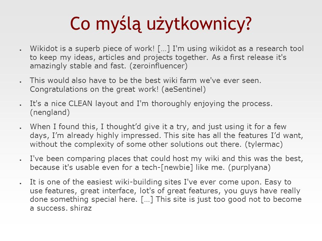 Co myślą użytkownicy? ● Wikidot is a superb piece of work! […] I'm using wikidot as a research tool to keep my ideas, articles and projects together.