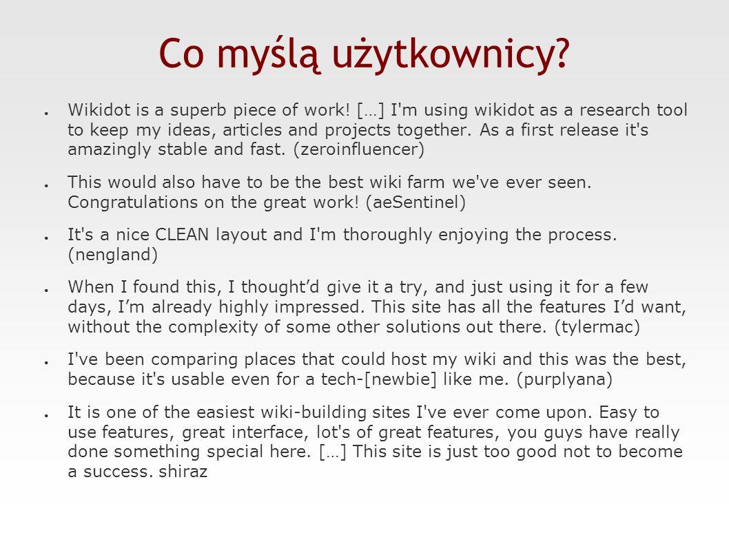 Co myślą użytkownicy. ● Wikidot is a superb piece of work.