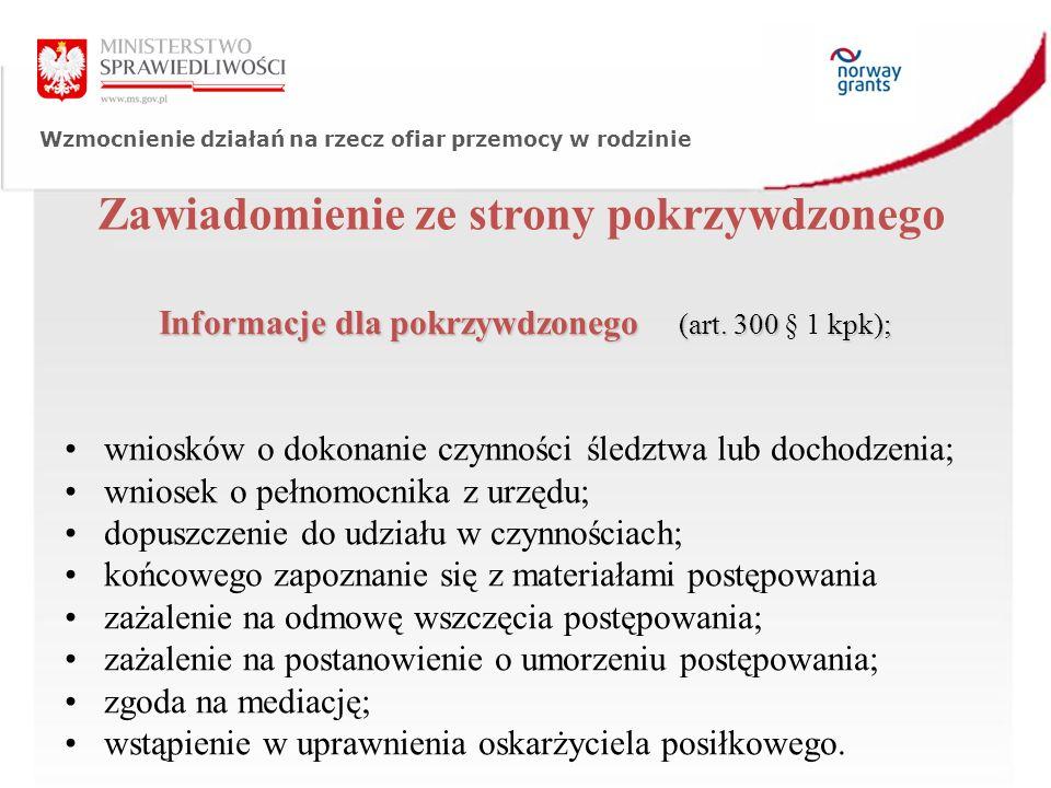 Wzmocnienie działań na rzecz ofiar przemocy w rodzinie Zawiadomienie ze strony pokrzywdzonego Informacje dla pokrzywdzonego (art. 300 kpk); Informacje