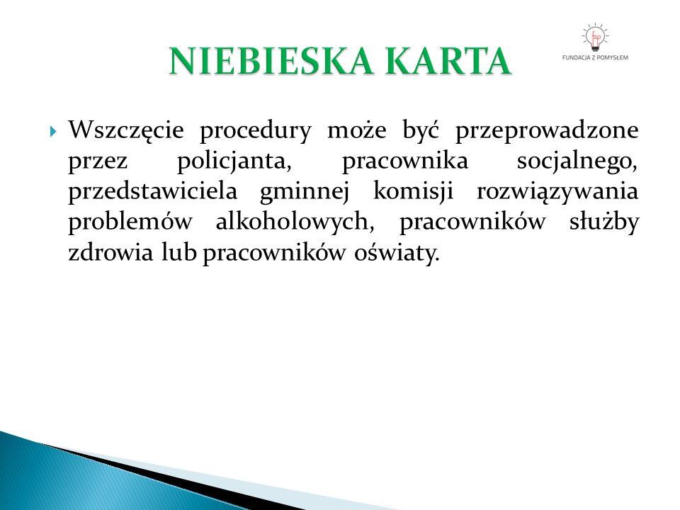  Wszczęcie procedury może być przeprowadzone przez policjanta, pracownika socjalnego, przedstawiciela gminnej komisji rozwiązywania problemów alkoholowych, pracowników służby zdrowia lub pracowników oświaty.