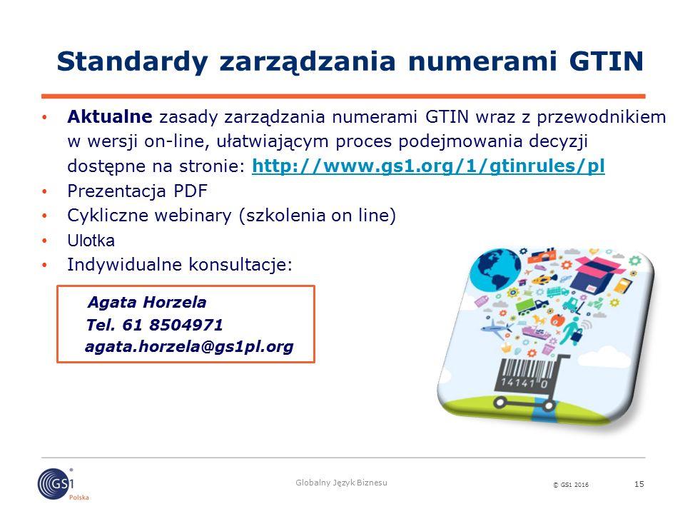 © GS1 2016 Globalny Język Biznesu 15 Standardy zarządzania numerami GTIN Aktualne zasady zarządzania numerami GTIN wraz z przewodnikiem w wersji on-li