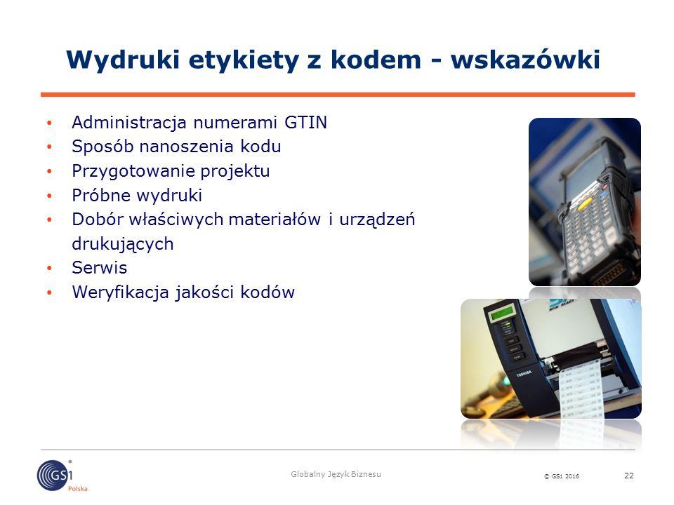 © GS1 2016 Globalny Język Biznesu 22 Wydruki etykiety z kodem - wskazówki Administracja numerami GTIN Sposób nanoszenia kodu Przygotowanie projektu Pr