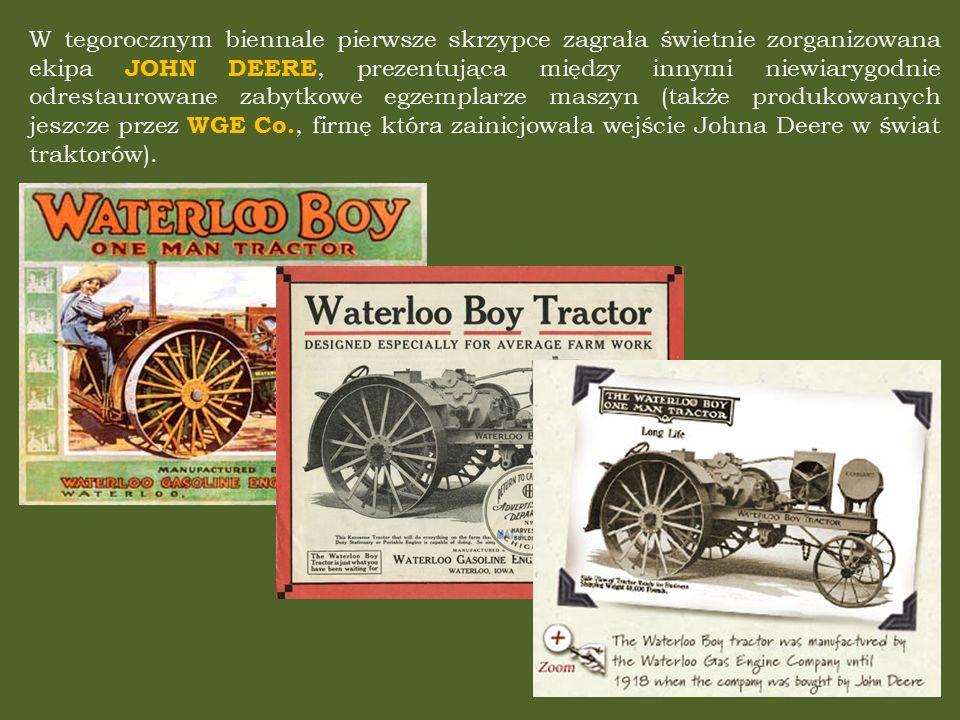 W tegorocznym biennale pierwsze skrzypce zagrała świetnie zorganizowana ekipa JOHN DEERE, prezentująca między innymi niewiarygodnie odrestaurowane zabytkowe egzemplarze maszyn (także produkowanych jeszcze przez WGE Co., firmę która zainicjowała wejście Johna Deere w świat traktorów).