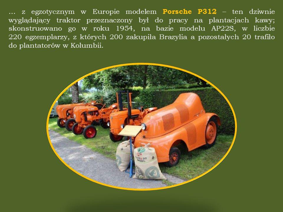 … z egzotycznym w Europie modelem Porsche P312 – ten dziwnie wyglądający traktor przeznaczony był do pracy na plantacjach kawy; skonstruowano go w roku 1954, na bazie modelu AP22S, w liczbie 220 egzemplarzy, z których 200 zakupiła Brazylia a pozostałych 20 trafiło do plantatorów w Kolumbii.