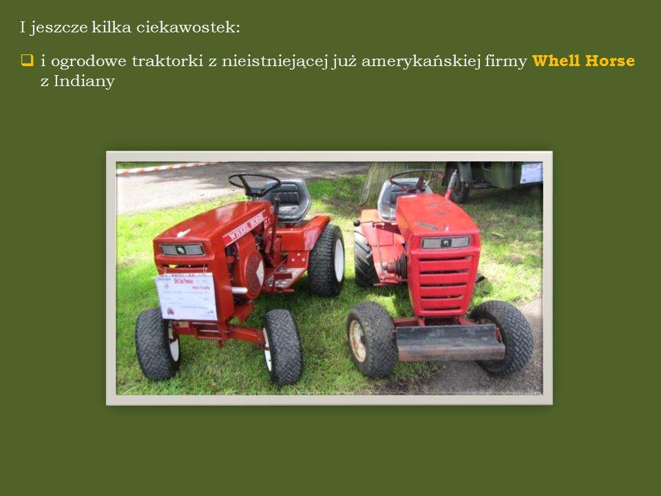 I jeszcze kilka ciekawostek:  i ogrodowe traktorki z nieistniejącej już amerykańskiej firmy Whell Horse z Indiany