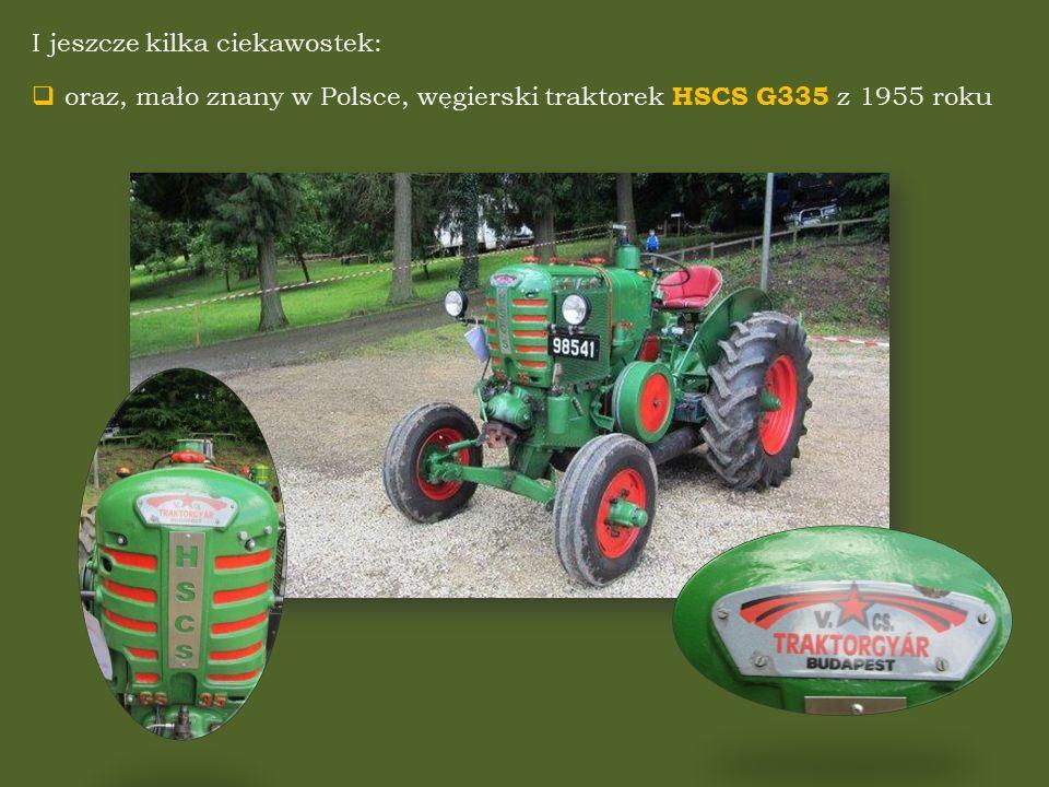 I jeszcze kilka ciekawostek:  oraz, mało znany w Polsce, węgierski traktorek HSCS G335 z 1955 roku