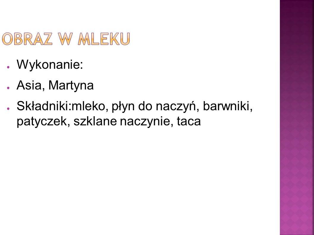 ● Wykonanie: ● Asia, Martyna ● Składniki:mleko, płyn do naczyń, barwniki, patyczek, szklane naczynie, taca