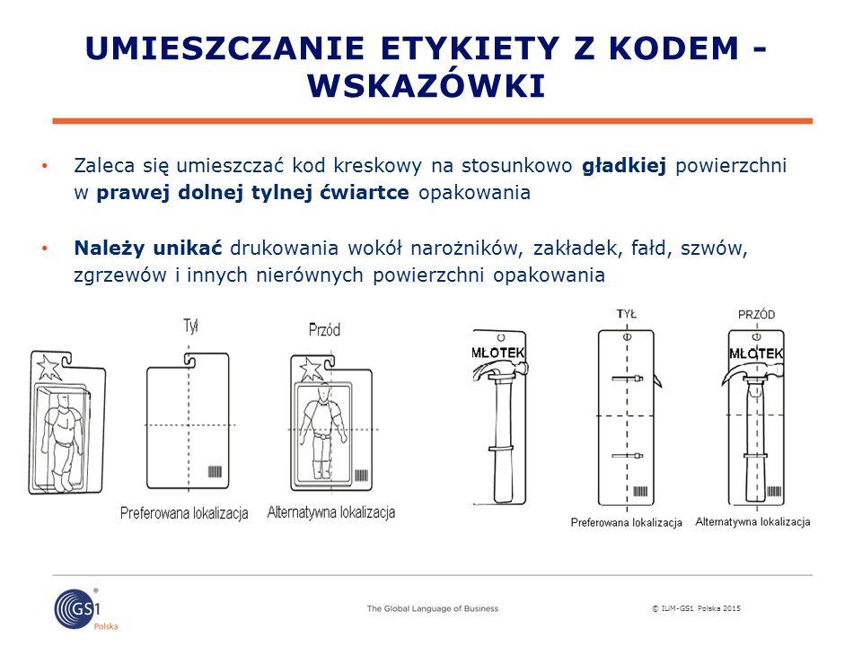 © ILiM-GS1 Polska 2015 Zaleca się umieszczać kod kreskowy na stosunkowo gładkiej powierzchni w prawej dolnej tylnej ćwiartce opakowania Należy unikać drukowania wokół narożników, zakładek, fałd, szwów, zgrzewów i innych nierównych powierzchni opakowania UMIESZCZANIE ETYKIETY Z KODEM - WSKAZÓWKI