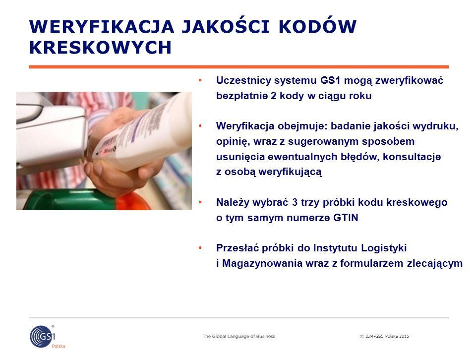 © ILiM-GS1 Polska 2015 Uczestnicy systemu GS1 mogą zweryfikować bezpłatnie 2 kody w ciągu roku Weryfikacja obejmuje: badanie jakości wydruku, opinię, wraz z sugerowanym sposobem usunięcia ewentualnych błędów, konsultacje z osobą weryfikującą Należy wybrać 3 trzy próbki kodu kreskowego o tym samym numerze GTIN Przesłać próbki do Instytutu Logistyki i Magazynowania wraz z formularzem zlecającym WERYFIKACJA JAKOŚCI KODÓW KRESKOWYCH