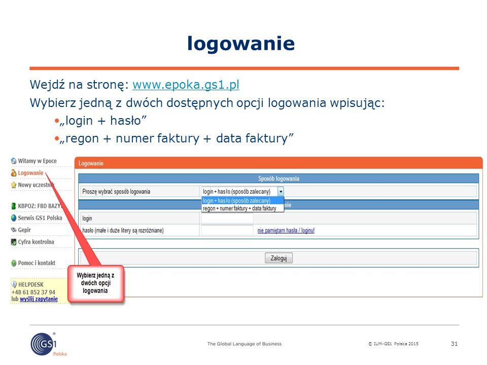 """© ILiM-GS1 Polska 2015 31 logowanie Wejdź na stronę: www.epoka.gs1.plwww.epoka.gs1.pl Wybierz jedną z dwóch dostępnych opcji logowania wpisując: """"login + hasło """"regon + numer faktury + data faktury"""