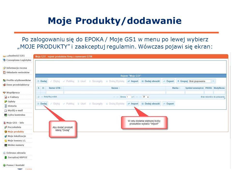 """© ILiM-GS1 Polska 2015 32 Moje Produkty/dodawanie Po zalogowaniu się do EPOKA / Moje GS1 w menu po lewej wybierz """"MOJE PRODUKTY i zaakceptuj regulamin."""