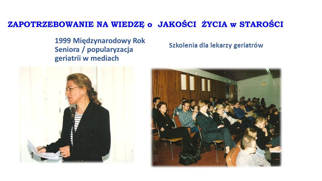 ZAPOTRZEBOWANIE NA WIEDZĘ o JAKOŚCI ŻYCIA w STAROŚCI 1999 Międzynarodowy Rok Seniora / popularyzacja geriatrii w mediach Szkolenia dla lekarzy geriatr