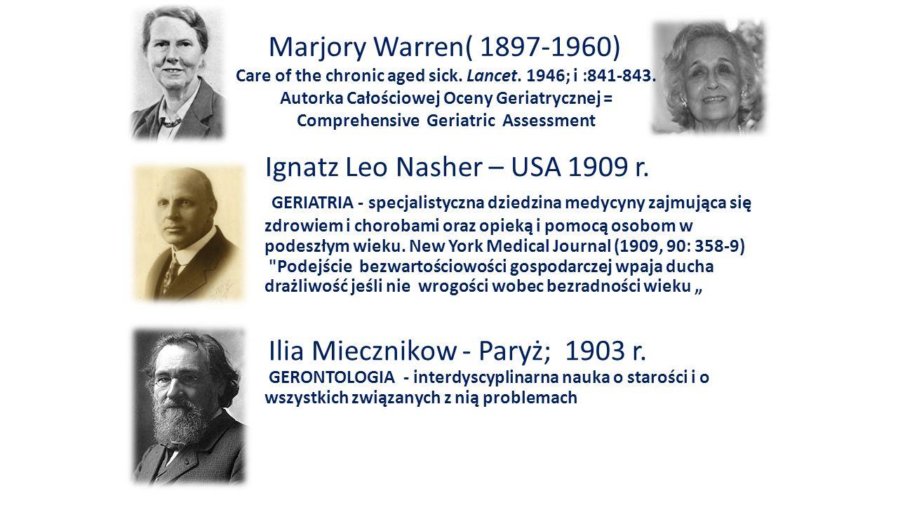Ignatz Leo Nasher – USA 1909 r. GERIATRIA - specjalistyczna dziedzina medycyny zajmująca się zdrowiem i chorobami oraz opieką i pomocą osobom w podesz