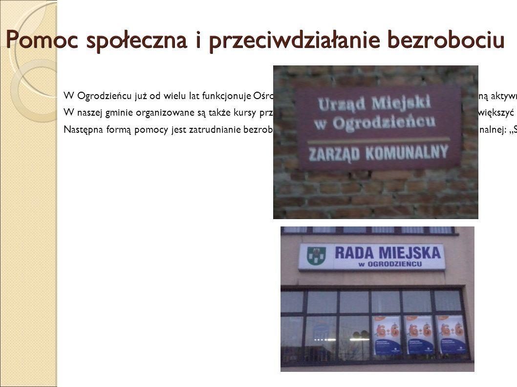 Pomoc społeczna i przeciwdziałanie bezrobociu W Ogrodzieńcu już od wielu lat funkcjonuje Ośrodek Pomocy Społecznej, jednakże jego zwiększoną aktywność można zaobserwować dopiero w ciągu ostatnich lat.