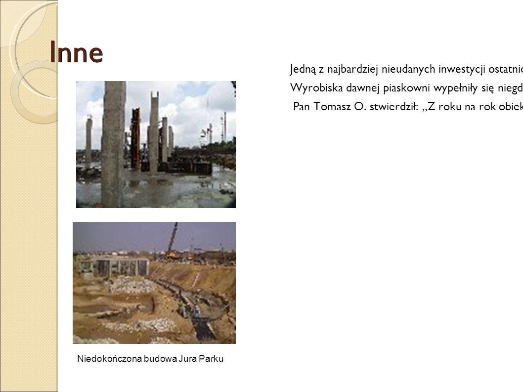 Inne Inne Jedną z najbardziej nieudanych inwestycji ostatnich 20-stu lat było rozpoczęcie budowy Jura-Parku Jurajskiego Parku Wodnego) w 2003r., który nie powstał do dnia dzisiejszego.