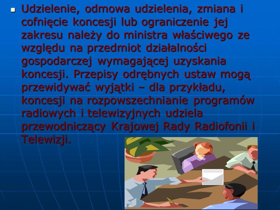 Udzielenie, odmowa udzielenia, zmiana i cofnięcie koncesji lub ograniczenie jej zakresu należy do ministra właściwego ze względu na przedmiot działaln