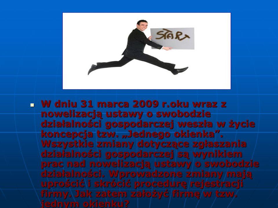 """W dniu 31 marca 2009 r.oku wraz z nowelizacją ustawy o swobodzie działalności gospodarczej weszła w życie koncepcja tzw. """"Jednego okienka"""". Wszystkie"""